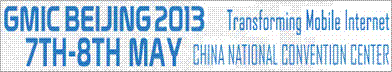 Global Mobile Internet Conference 2013 – Beijing, May 7-8, 2013