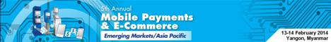 5th Annual Mobile Payments & E-Commerce Emerging Markets/Asia Pacific 2014 Summit – Yangon, 13-14 Feb, 2014