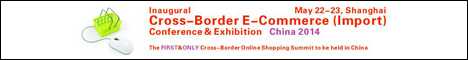 Inaugural Cross-Border E-Commerce (Import) Conference & Exhibition China 2014 – Shanghai, May 22-23, 2014